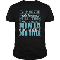 COACHES AND SCOUT Only Because Full Time Multi Tasking Ninja Is Not An Actual Job Title T-Shirts, Hoodies, Sweatshirts, Tee Shirts (19.95$ ==► Shopping Now!)