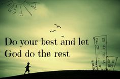 Do your best and let God do the rest