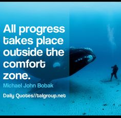 Career Lesson: All progress takes place outside the comfort zone. #Leadership #Quote #Business #Tech