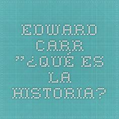 "Edward CARR. ""¿Qué es la Historia?"