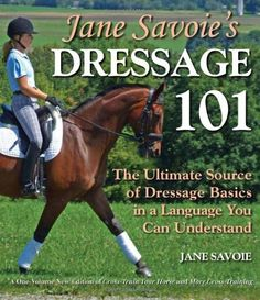 Jane Savoie's Dressage 101: The Ultimate Source of Dressage Basics in a Language You Can Understand by Jane Savoie, $23.07