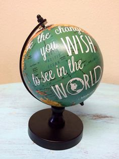 """""""Be the change you wish to see in the world""""- Ghandi Perfect graduation gift! Globe Projects, Globe Crafts, Diy Craft Projects, Diy Crafts, Graduation Food, Graduation Open Houses, Grad Parties, Creative Gifts, Graduation Gifts"""