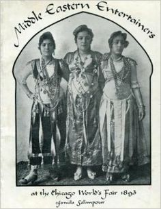 Middle Eastern Entertainers At the Chicago World's Fair 1893: Jamila Salimpour