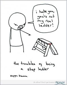 it's hard being a step ladder.