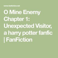 O Mine Enemy Chapter 1: Unexpected Visitor, a harry potter fanfic   FanFiction Fanfiction, Harry Potter