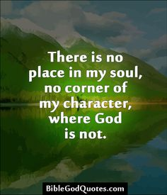 ✞ ✟ BibleGodQuotes.com ✟ ✞  There is no place in my soul, no corner of my character, where God is not.