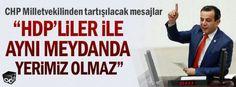 """""""HDP'liler ile aynı meydanda yerimiz olmaz"""""""