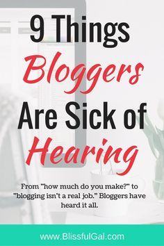 9 Things Bloggers Are Sick of Hearing- As a blogger, you hear so many different remarks about what you do online. Most people seem to think that blogging isn't a real job...which it is! While there are many hurtful comments that bloggers hear on the daily, there is nothing we would change about actually blogging because it's so rewarding! What are you sick of hearing as a blogger?