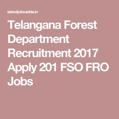 Telangana Forest Department Recruitment 2017 Apply 201 FSO FRO Jobs
