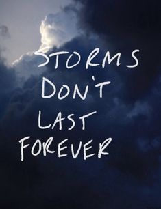 Storms dont last forever life quotes quotes quote positive life lessons storms life sayings
