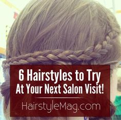 6 Hairstyles to Try At Your Next Visit to the Salon! - Need A New Look? Try One of These Hairstyles!