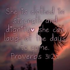 Proverbs 31:25 She is clothed in strength & dignity