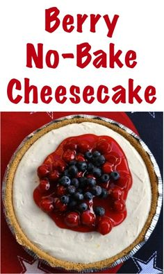 Berry No-Bake Cheesecake Recipe! {the perfect tasty dessert for summer or the 4th of July!} #cheesecake #recipes