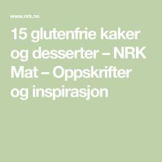 15 glutenfrie kaker og desserter – NRK Mat – Oppskrifter og inspirasjon Math, Math Resources