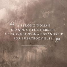"""A strong woman stands up for herself. A stronger woman stands up for everybody else."" - ""True leadership comes from creating more leaders."" #Quotes"