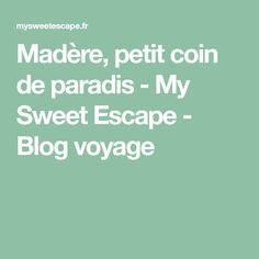 Madère, petit coin de paradis - My Sweet Escape - Blog voyage