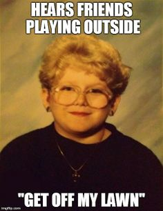 The 60-year-old child meme..one of the funniest things I've seen in awhile.
