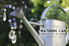 Watering Can Garden Art Tutorial - to bad my husband just ran over one of the most beautiful watering cans I had!