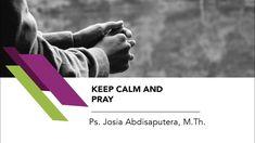 Ps. Josia Abdisaputera, M.Th. - Keep Calm and Pray