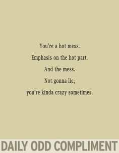 This goes out to all my friends, we are all HOT but we are also CRAZY! Love you all just like that!