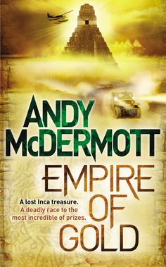 Empire of Gold by Andy McDermott (Wilde and Chase book seven)