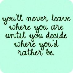 Moving On Quotes : where you'd rather be