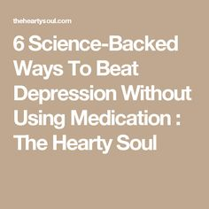 6 Science-Backed Ways To Beat Depression Without Using Medication : The Hearty Soul