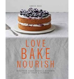 Booktopia has Love Bake Nourish, Healthier Cakes, Bakes & Desserts Full of Fruit & Flavour by Amber Rose. Buy a discounted Hardcover of Love Bake Nourish online from Australia's leading online bookstore. Cake Recipes Uk, Recipes Using Fruit, Sponge Cake Recipes, Amber Rose, Food Cakes, No Bake Treats, No Bake Desserts, Carrot Spice Cake, Hazelnut Cake
