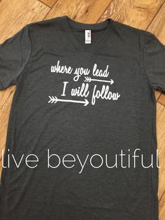 Where you lead I will follow T-Shirt  Gilmore by livebeyoutiful