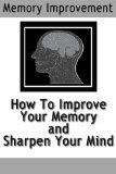 Memory Improvement: How To Improve Your Memory and Sharpen Your Mind. The techniques, tips and tricks covered in detail in this book are the same techniques used by Memory Contest champions around the globe. Learn what they know that the average person doesn't.
