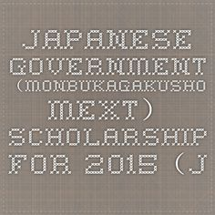 JAPANESE GOVERNMENT (MONBUKAGAKUSHO MEXT) SCHOLARSHIP FOR 2015(JAPANESE STUDIES STUDENTS):文部科学省