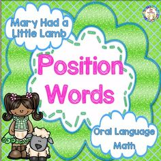 Position Words with Mary Had a Little Lamb Position Words Teaching Activity using Mary Had a Little Lamb. Includes Teaching and Center Cards for Your Whole/Small Group Instruction and Centers.  Teach position words in a FUN way using the teaching cards included. Place cards in a center for independent practice after you have taught in whole or small group.  Oral Language will improve while using this activity.