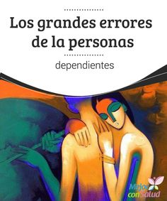 Los grandes errores de la personas dependientes Las personas dependientes son incapaces de vivir solas, sin estar en pareja. Cuando terminan una relación, rápidamente buscan a alguien que cubra ese vacío con el que se quedan.