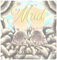 Mud / Mary Lyn Ray ; illustrated by Lauren Stringer.