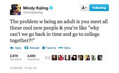 When she describes the weirdness of trying to make friends as an adult: | 23 Times Mindy Kaling Perfectly Captured Your Angst
