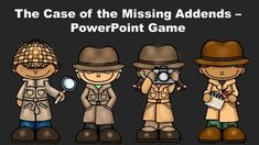 The Case of the Missing Addends PowerPoint Game.  This game reviews missing addends, missing addends with doubles facts, and basic math facts.