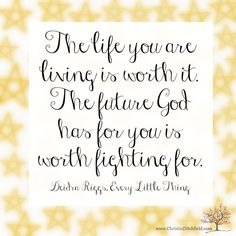 The life you are living is worth it! ~ Every Little Thing Future Quotes, Little Things, Inspirational Quotes, Wisdom, God, Life, Life Coach Quotes, Dios, Inspiring Quotes