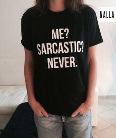 Me sarcastic never Tshirt black Fashion funny slogan womens girls sassy cute