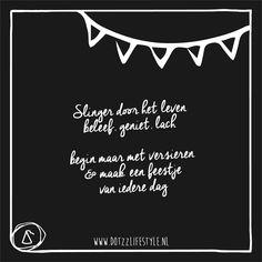 Onze feest quote: slinger door het leven beleef, geniet, lach begin maar met versieren & maak een feestje van iedere dag Wish Quotes, Words Quotes, Me Quotes, Funny Quotes, Sayings, Dutch Words, Dutch Quotes, Magic Words, Verse