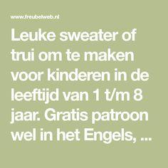 Leuke sweater of trui om te maken voor kinderen in de leeftijd van 1 t/m 8 jaar. Gratis patroon wel in het Engels, maar zeer duidelijk omschreven.