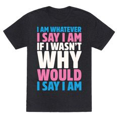 Transgender Pride - LGBT Pride Gift - Trans Pride - HUMAN - I Am Whatever I Say I Am - Clothing   Tee