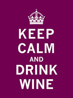 This should this say...Drink wine and you will keep calm...that is how it works for me anyway :)