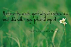Nurture your child's spirituality. childcenteredspirituality.com