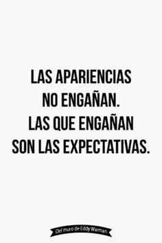 Las apariencias no engañan. Las que engañan son las expectativas. #frases Wise Quotes, Words Quotes, Great Quotes, Funny Quotes, Inspirational Quotes, Sayings, Thinking Quotes, Feed Your Soul, True Words