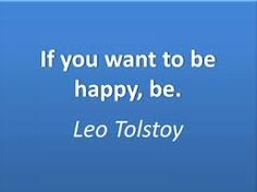If you want to be happy, be. - Leo Tolstoy #timeless #literary #quotes