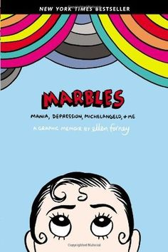 Marbles: Mania, Depression, Michelangelo, and Me - This graphic novel is what gave me the first insight that I might be bipolar.