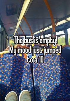 """""""The bus is empty! My mood just jumped to a 10"""""""