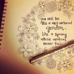 You will be like a well watered garden, like a spring whose waters never fail. Isaiah 58:11. | Lovely Little Whimsy