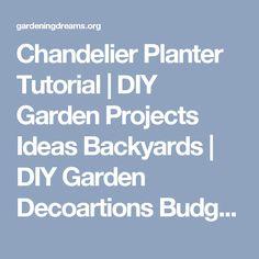 Chandelier Planter Tutorial   DIY Garden Projects Ideas Backyards   DIY Garden Decoartions Budget Backyard - Gardening Dreams