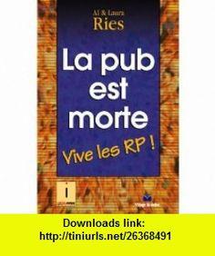 La pub est morte  Vive les RP ! (9782744060472) Al Ries, Laura Ries , ISBN-10: 274406047X  , ISBN-13: 978-2744060472 ,  , tutorials , pdf , ebook , torrent , downloads , rapidshare , filesonic , hotfile , megaupload , fileserve